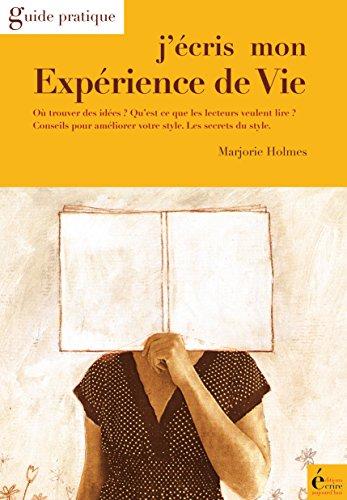 J'écris mon expérience de vie: Guide pratique par Marjorie Holmes