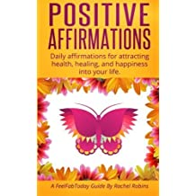 Positive Affirmations: Daily affirmations for attracting health, healing, & happiness into your life. by Rachel Robins (2014-07-23)