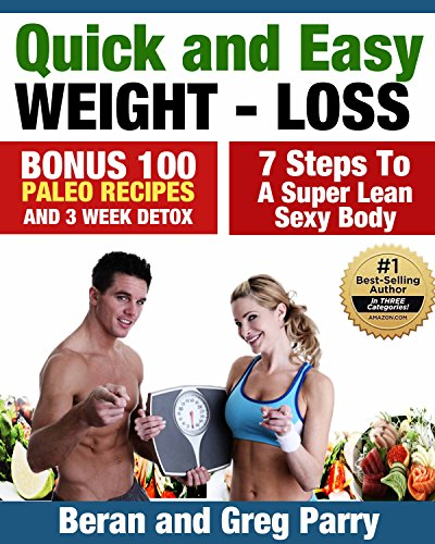 Quick and Easy Weight-Loss ( BONUS 100 PALEO Recipes and FREE 3 Week PALEO Detox! ): 7 Steps to a Super Lean Sexy Body, Paleo For Beginners, Paleo Diet, EAT your way SLIM