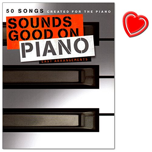 Sounds Good On Piano - 50 Songs Created For The Piano - Alte Klassiker und neueste Charthits in leichten Arrangements gesetzt - Songbook mit bunter herzförmiger Notenklammer