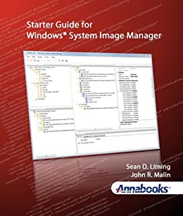 Starter Guide for Windows® System Image Manager (English Edition) von [Liming, Sean D., Malin, John R.]