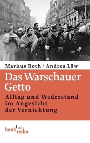 Das Warschauer Getto: Alltag und Widerstand im Angesicht der Vernichtung (Beck'sche Reihe)