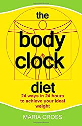 The Body Clock Diet: 24 ways in 24 hours to achieve your ideal weight