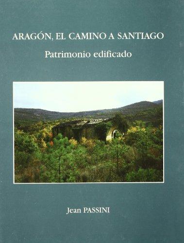 Aragón, el camino a Santiago: Patrimonio edificado (Collection de la Casa de Velázquez) por Jean Passini