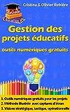 Gestion des projets éducatifs: Montez et gérez votre projet en toute simplicité avec des outils numériques gratuits! (eGuide Education t. 1)