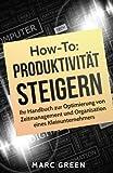Produktivität steigern: Ihr Handbuch zur Optimierung von Zeitmanagement und Organisation eines Kleinunternehmers (Produktivität steigern mit einfachen Mitteln, Band 1)