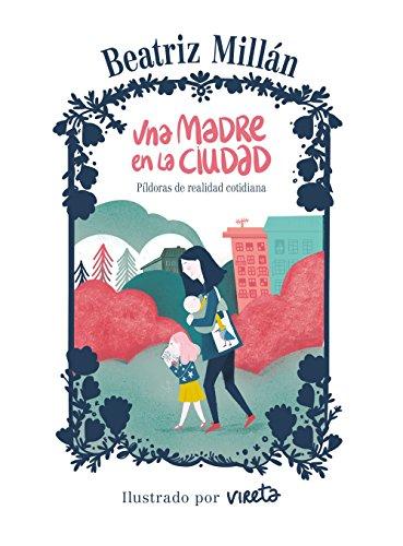Una madre en la ciudad: Píldoras de realidad cotidiana (Guías ilustradas)
