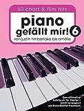 Piano gefällt mir! 50 Chart und Film Hits - Band 6: Von Justin Timberlake bis Amélie - Das ultimative Spielbuch für Klavier