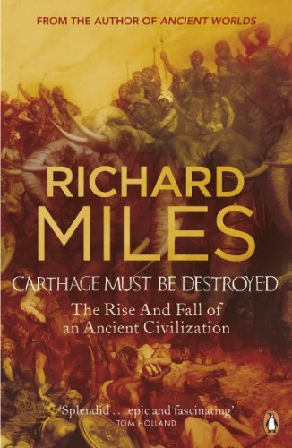 Carthage Must Be Destroyed: The Rise and Fall of an Ancient Civilization by Richard Miles (2011-02-24)