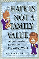 Hate Is Not a Family Value: A Quote Book for Liberals in a Right-Wing World (1997-08-23)