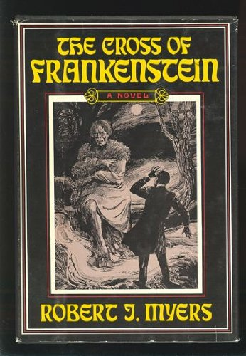 the-cross-of-frankenstein-by-robert-j-myers
