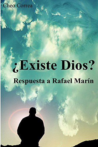 Existe Dios?: Respuesta a Rafael Marín por Cheo Correa