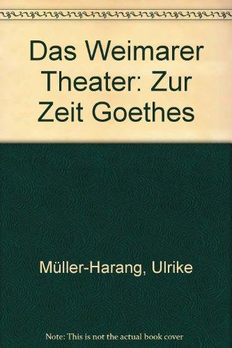 Das Weimarer Theater: Zur Zeit Goethes (German Edition)