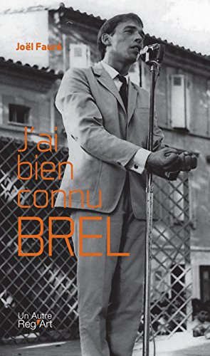jai bien connu brel biographie du chanteur belge