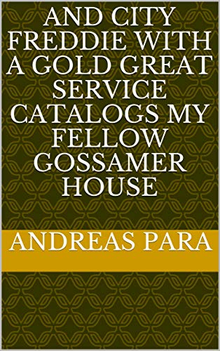 And city Freddie with a gold great service catalogs my fellow gossamer house (Provencal Edition)