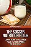 The Soccer Nutrition Guide - Eat Like a Pro, Perform Like a Pro