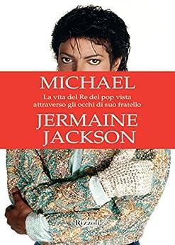 Michael: La vita del re del pop vista attraverso gli occhi di suo fratello Jermaine Jackson (Di Tutto di Più) von [Jackson, Jermaine]
