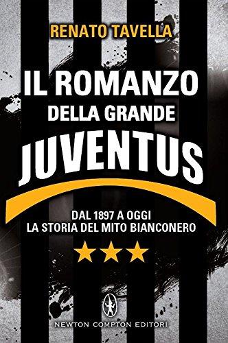 Il romanzo della grande Juventus. Dal 1897 a oggi. La storia del mito bianconero di Renato Tavella