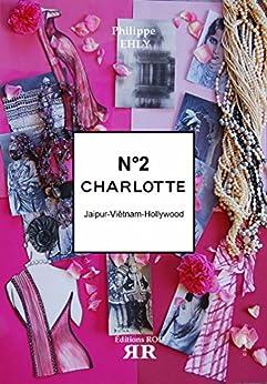 N° 2 Charlotte: Jaipur-Viêtnam-Hollywood par [Ehly, Philippe]