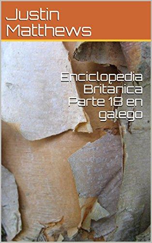 Enciclopedia Británica Parte 18 en galego (Galician Edition) por Justin Matthews