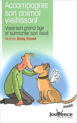 Accompagner son animal vieillissant : Vivre son grand ge et surmonter son deuil de Martine Golay-Ramel ( 6 octobre 2008 )