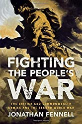 Fighting the People's War: The British and Commonwealth Armies and the Second World War (Armies of the Second World War)