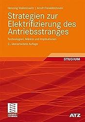 Strategien zur Elektrifizierung des Antriebsstranges: Technologien, Märkte und Implikationen (ATZ/MTZ-Fachbuch)