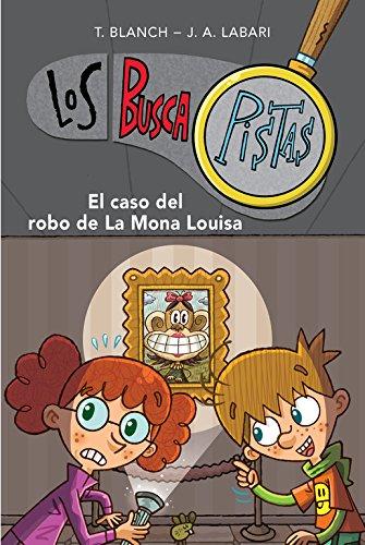 El caso del robo de la Mona Louisa (Serie Los BuscaPistas 3) por Teresa Blanch