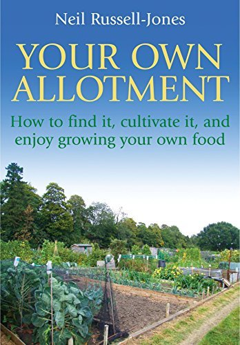 Your Own Allotment: How to Find and Manage One - and Enjoy Growing Your Own Food by Neil Russell-Jones (1900-01-01)