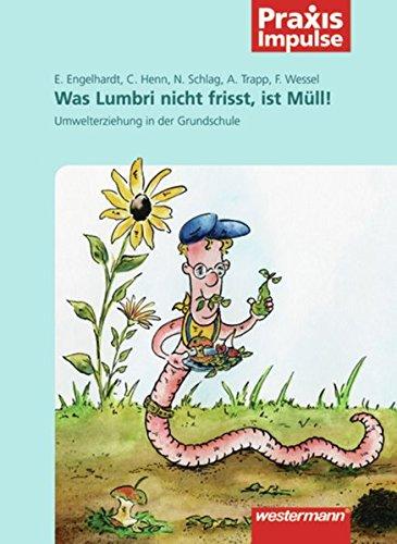 Praxis Impulse: Was Lumbri nicht frisst, ist Müll!: Umwelterziehung in der Grundschule