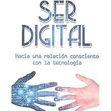 Ser digital: Hacia una relación consciente con la tecnología (Líderes que cambian el mundo)