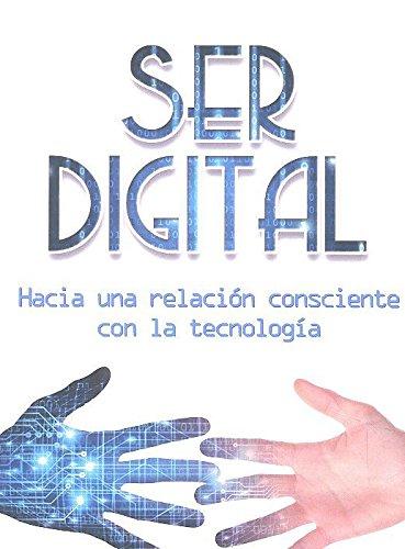 Ser digital: Hacia una relación consciente con la tecnología (Líderes que cambian el mundo) por Manuel Ruiz del Corral