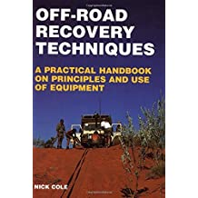Off-Road Recovery Techniques: A Practical Handbook on Principles and Use of Equipment (Off-road & four-wheel drive) by Nick Cole (1996-12-19)