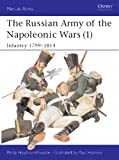 The Russian Army of the Napoleonic Wars (1): Infantry 1799?1814: Infantry, 1798-1814 No.1 (Men-at-Arms)