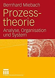 Prozesstheorie: Analyse, Organisation und System (German Edition) by Bernhard Miebach (2009-03-27)