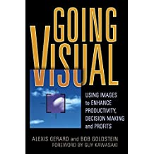 Going Visual: Using Images to Enhance Productivity, Decision-Making and Profits by Alexis Gerard (2005-02-28)
