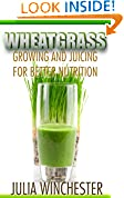 #2: Wheatgrass: Growing and Juicing for Better Nutrition
