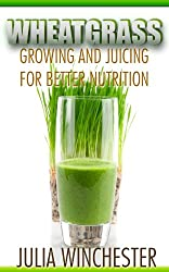 Wheatgrass: Growing and Juicing for Better Nutrition (English Edition)