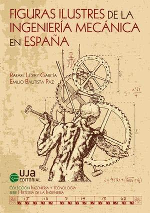 FIGURAS ILUSTRES DE LA INGENIERÍA MECÁNICA EN ESPAÑA (Ingeniería y Tecnología) por RAFAEL LÓPEZ GARCÍA