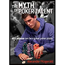 The Myth of Poker Talent: why anyone can be a great poker player (English Edition)