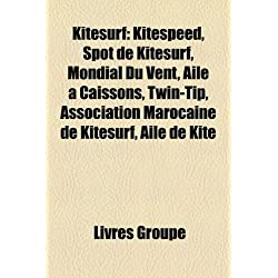 Kitesurf: Kitespeed, Spot de Kitesurf, Mondial Du Vent, Aile a Caissons, Twin-Tip, Association Marocaine de Kitesurf, Aile de Ki