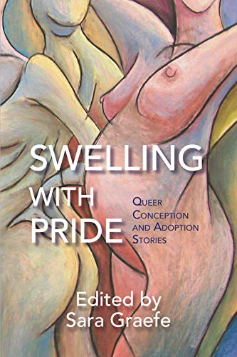 Swelling with Pride: Queer Conception and Adoption Stories
