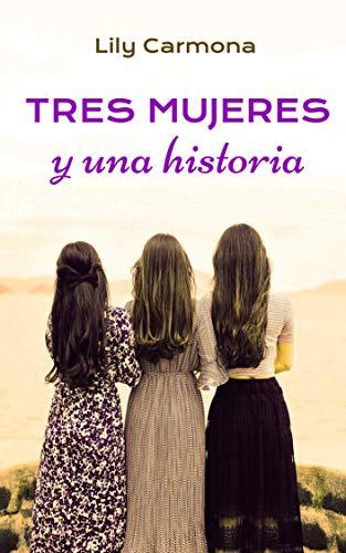 Leer Gratis Tres mujeres y una historia de Lily Carmona
