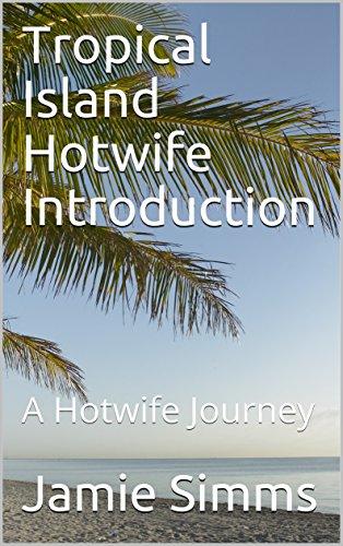 Tropical Island Hotwife Introduction: A Hotwife Journey (English Edition)