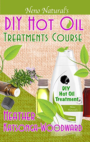 DIY Hot Oil Treatments Course (Book 1, DIY Hair Products): How to Blend Carrier Oils & Essential Oils for Great Hair (Neno Natural's DIY Hair Products) (English Edition)