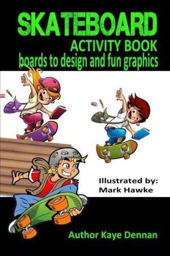 Skateboard Activity Book: Boards To Design And Humorous Graphics by Kaye Dennan (2015-06-03) par Kaye Dennan