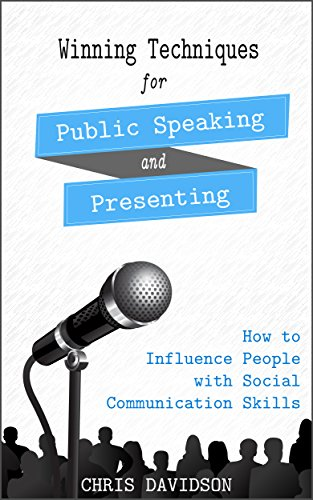 Winning Techniques for Public Speaking and Presenting: How to Influence People with Social Communication Skills (English Edition)
