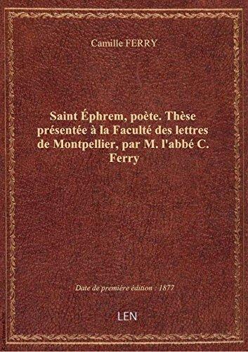 Saint Éphrem, poète. Thèse présentée à la Faculté des lettres de Montpellier, par M. l'abbé C. Ferry