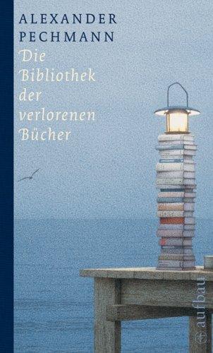 Buchseite und Rezensionen zu 'Die Bibliothek der verlorenen Bücher' von Alexander Pechmann