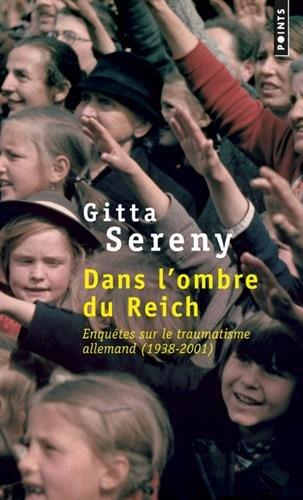 Dans l'ombre du Reich - Enquêtes sur le traumatisme allemand (1938-2001) par Gitta Sereny